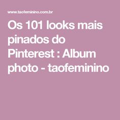 Os 101 looks mais pinados do Pinterest : Album photo - taofeminino
