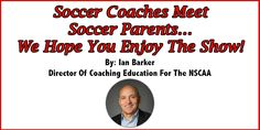Soccer Coaches Meet Soccer Parents… We Hope You Enjoy the Show! By: Ian Barker http://coachestrainingroom.com/soccer-coaches-meet-soccer-parents-we-hope-you-enjoy-show/ #soccercoach #coachestrainingroom #ayso  #youthsoccer #coachingsoccer #soccerdrill #soccerdrills #soccercoaches #nikesoccer #nscaa #youthcoach #kidssoccer #ussoccer