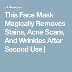This Face Mask Magically Removes Stains, Acne Scars, And Wrinkles After Second Use |