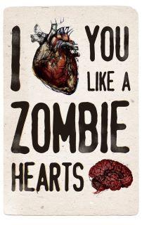 I love you like a zombie loves brains.