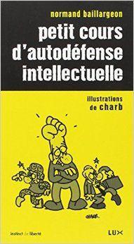 Petit cours d'autodéfense intellectuelle / Normand Baillargeon ; illustrations de Charb