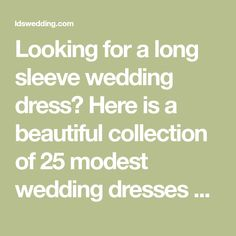 Looking for a long sleeve wedding dress? Here is a beautiful collection of 25 modest wedding dresses with long sleeves you are sure to love.