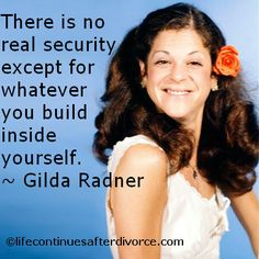 "#Gilda Radner  #quote ""There is no real security except...."""