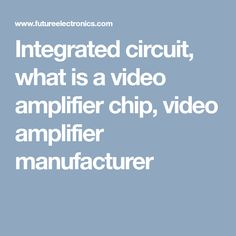 Integrated circuit, what is a video amplifier chip, video amplifier manufacturer Integrity, Circuit, Chips, Videos, Data Integrity, Potato Chip, Potato Chips, Mini Potatoes, Video Clip