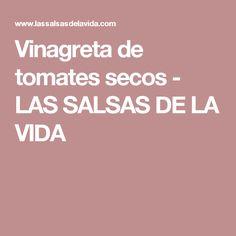 Vinagreta de tomates secos         -          LAS SALSAS DE LA VIDA