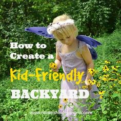 How to Create a Kid-Friendly Backyard. Great tips for creating a fun outdoor playspace for children. From Rain or Shine Mamma.