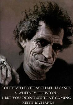 I outlived Michael Jackson. Bet you didn't see that coming --Keith Richards.I laughed way too hard at this. Keith Richards, Rolling Stones, Death Of Michael Jackson, Sebastian Kruger, Rock Poster, We Will Rock You, Funny Bunnies, Foto Art, Pics Art