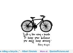 """""""Life is like riding a bicycle..."""" - Albert Einstein - The best quotes, sayings & quotations about love, inspiration, life, the mind, funny, friendship and famous people."""