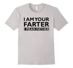 Men's Funny Fathers Day Shirt - I am Your Farter - Father 2XL Silver