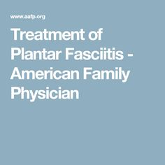 Treatment of Plantar Fasciitis - American Family Physician