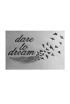 Do you dare to dream? And importantly, if you have children, do you encourage them to dream as well?  I can promise you it is great for one's confidence.... so long as the dream is followed up with action.