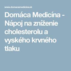 Domáca Medicína - Nápoj na zníženie cholesterolu a vyského krvného tlaku