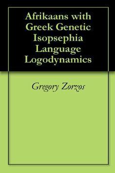 Afrikaans with Greek Genetic Isopsephia Language Logodynamics by Gregory Zorzos. $29.11