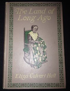 The Land of Long Ago Hardcover  – 1909 by Eliza Calvert Hall (Author) | http://www.amazon.com/Land-Long-Eliza-Calvert-Hall/dp/B000P3X9H8/ref=aag_m_pw_dp?ie=UTF8&m=A1LDGCFSQX13YL