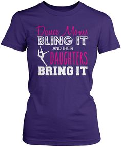 Dance moms bling it and their daughters bring it The perfect T-Shirt for any proud dance mom. We ship worldwide. Order Yours Today! Premium, Women's Fit & Long Sleeve T-Shirts Made from 100% pre-shrun