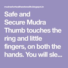 Safe and SecureMudra Thumb touches the ring and little fingers, on both the hands. You will sleep like a child. If there are a lot of wo...