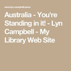 Australia - You're Standing in it! - Lyn Campbell - My Library Web Site