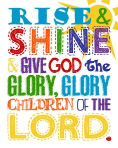 Rise and Shine & Give God the Glory , Glory Children of the Lord.