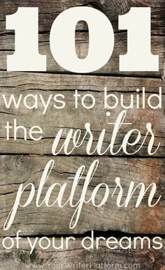 101 Ways To Build The Writer Platform of Your Dreams | Looking for ways to build your writer platform? Click through for 101 suggestions.