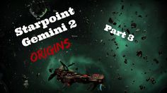 Starpoint Gemini 2 Origins: We Meet At Last - New Ship - PT3 - Walkthrou...