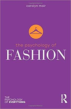 0a050ef509 Amazon.com  The Psychology of Fashion (The Psychology of Everything)  (9781138658677)  Carolyn Mair  Books