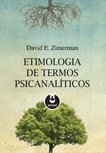 ZIMERMAN, David. Etimologia de termos psicanalíticos Porto Alegre: Artmed, 2012. 248 p.
