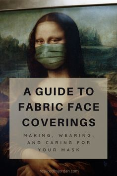 A Guide to Fabric Face Coverings: Making, Wearing, and Caring for Your Mask – resliced by Jordan