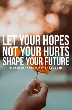 Let your hopes, not your hurts, shape your future. - Robert H.Schuller #inspiration #motivation#fertilityinspiration #ttc #NaturalFertilityInfo