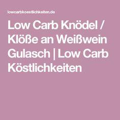 Low Carb Knödel / Klöße an Weißwein Gulasch | Low Carb Köstlichkeiten