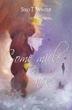 """Leggere Romanticamente e Fantasy: Recensione """"Come miele e neve"""" di Siro T. Winter"""