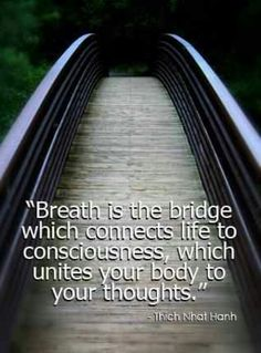 """JUST BREATHE! """"Breath is the bridge which connects life to consciousness which unites your body to your thoughts"""" - Thich Nhat Hanh Zen Quotes, Yoga Quotes, Spiritual Quotes, Inspirational Quotes, Meditation Quotes, Zen Sayings, Pilates Quotes, Meditation Space, Strong Quotes"""