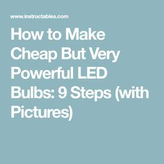 How to Make Cheap But Very Powerful LED Bulbs: 9 Steps (with Pictures)