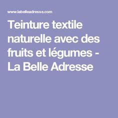 Teinture textile naturelle avec des fruits et légumes - La Belle Adresse