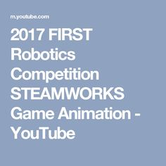 2017 FIRST Robotics Competition STEAMWORKS Game Animation - YouTube