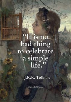 """It is no bad thing to celebrate a simple life. Tolkien - ""It is no bad thing to celebrate a simple life. Movies Quotes, Book Quotes, Words Quotes, Me Quotes, Motivational Quotes, Inspirational Quotes, Daily Quotes, Lyric Quotes, Everyday Quotes"