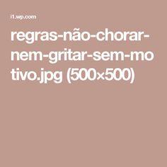 regras-não-chorar-nem-gritar-sem-motivo.jpg (500×500)