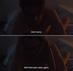 ― I Origins (2014) Sofi: Don't worry. We'll find each other again.
