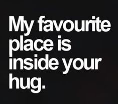 Quotes and inspiration about Love   QUOTATION – Image :    As the quote says – Description  my favorite  place is inside your hug