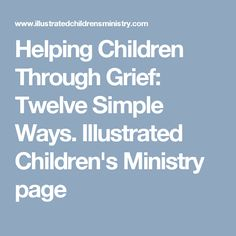 Helping Children Through Grief: Twelve Simple Ways.  Illustrated Children's Ministry page