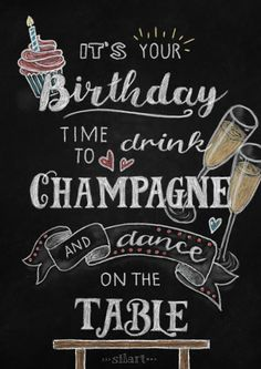 birthday drink champagne dance on a table handlettering card Zitate Quote Art Statements Lettering Print cards Grafik Design graphic design lettering Typografie typography chalkboard card silart silartiges happy write happy greetings Birthday Words, Birthday Quotes For Him, Birthday Letters, Happy Birthday Messages, Happy Birthday Images, Birthday Greetings, It's Your Birthday, Happy Birthday 30, Happy Birthday Chalkboard