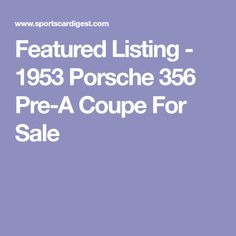 Featured Listing - 1953 Porsche 356 Pre-A Coupe For Sale