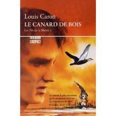Louis Caron - Le Canard de bois. Les Fils de la liberté I... wish I could meet Hyacinthe Bellerose once...