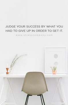 Judge your success by what you had to give up in order to get it.    #motivationalquotes #inspirationalquotes #TheStressCompany