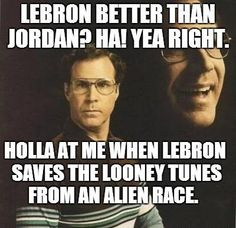 will ferrell memes   Lebron Better than Jordan? Is Will Ferrell a Looney Tune?