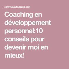Coaching en développement personnel:10 conseils pour devenir moi en mieux!