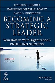 [Free eBook] Becoming a Strategic Leader: Your Role in Your Organization's Enduring Success (J-B CCL (Center for Creative Leadership)) Author Richard L. Hughes , Katherine M. Beatty, et al. Strategic Leadership, Change Leadership, Leadership Strategies, Leadership Coaching, Leadership Development, Professional Development, Personal Development, Book Summaries, Learning To Be