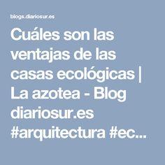 Cuáles son las ventajas de las casas ecológicas   La azotea - Blog diariosur.es #arquitectura #ecologia