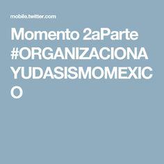 Momento 2aParte #ORGANIZACIONAYUDASISMOMEXICO