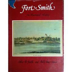 Fort Smith; An Illustrated History by Odie B. Faulk