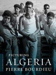 """Picturing Algeria - Pierre Bourdieu: """"As a soldier in the French army, Pierre Bourdieu took thousands of photographs documenting the abject conditions and suffering (as well as the resourcefulness, determination, grace, and dignity) of the Algerian people as they fought in the Algerian War (1954–1962). Sympathizing with those he was told to regard as 'enemies,' Bourdieu became deeply and permanently invested in their struggle to overthrow French rule and the debilitations of poverty."""""""